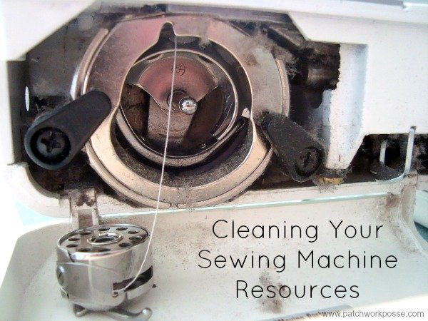 Cleaning your sewing machine resources | patchworkposse.com