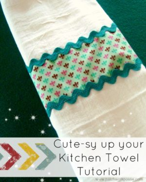 cutesy up your kitchen towell tutorial |easy sewing project | patchworkposse