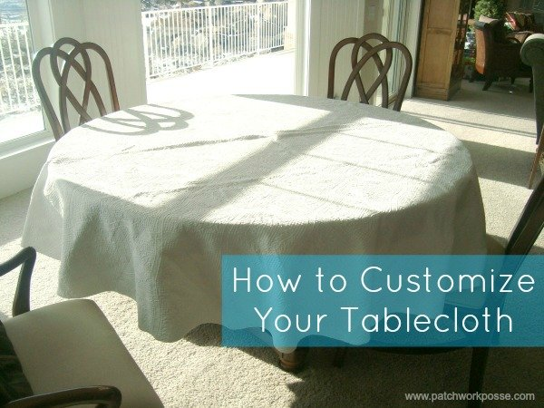how to customize your tablecloth tutorial | patchwork posse #DIY