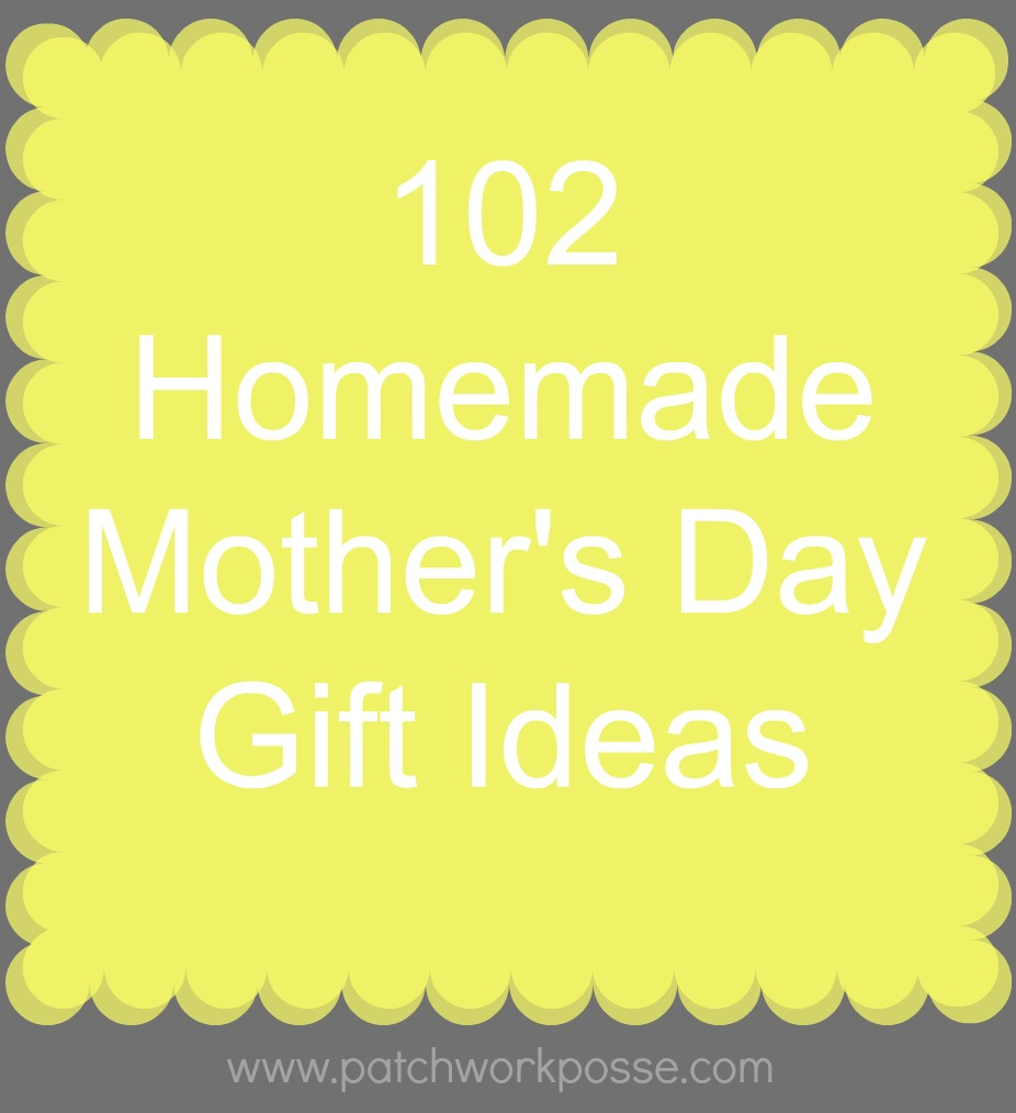 102 Homemade Mothers Day Gift Ideas / Patchwork Posse - mother's day handmade project