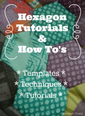 Learn how to sew hexagons. Free templates, techniques and tutorials   Patchwork Posse