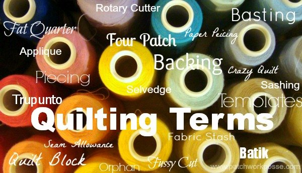 Big list of quilting terms- just in case you want to look smart in your next quilt group. patchworkposse.com
