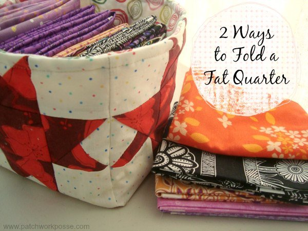 2 ways to fold a fat quarter- patchwork posse