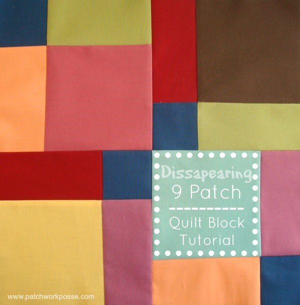 dissapearing 9 patch quilt block tutorial | patchwork posse