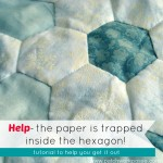 Help My Paper is Stuck Inside my Hexagon Quilt!