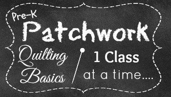prek patchwork- quilting basics 1 class at a time