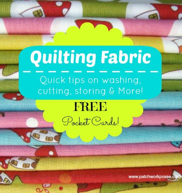 All about quilting fabric! How to cut, wash, store, fold and more! Printable Charts for quick reference | patchwork posse