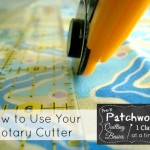 how to use your rotary cutter- tutorial | Patchwork Posse #quilting #sewing