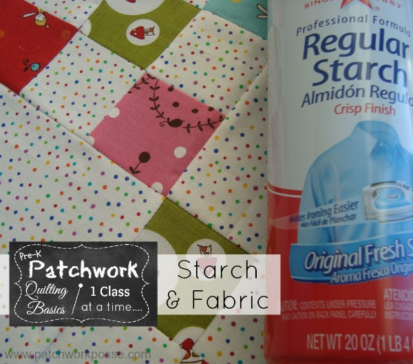 Let's talk about starch and fabric | pre k patchwork | #quilting101 | patchwork posse