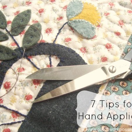 How to Hand Applique 7 tips and tricks to help you out.   patchwork posse