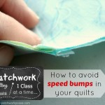 Learn how to aviod speed bumps in quilts- nesting seams, pins and other tricks. | patchwork posse #sewing #quilting