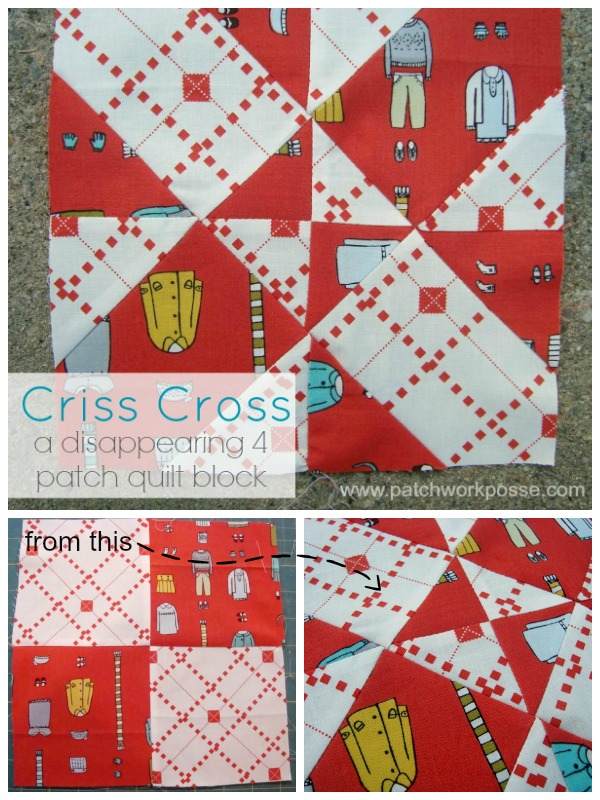4 patch disappearing quilt block - criss cross | patchwork posse | easy sewing projects and free quilt patterns