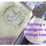 Stitching a Monogram on Vintage Linen
