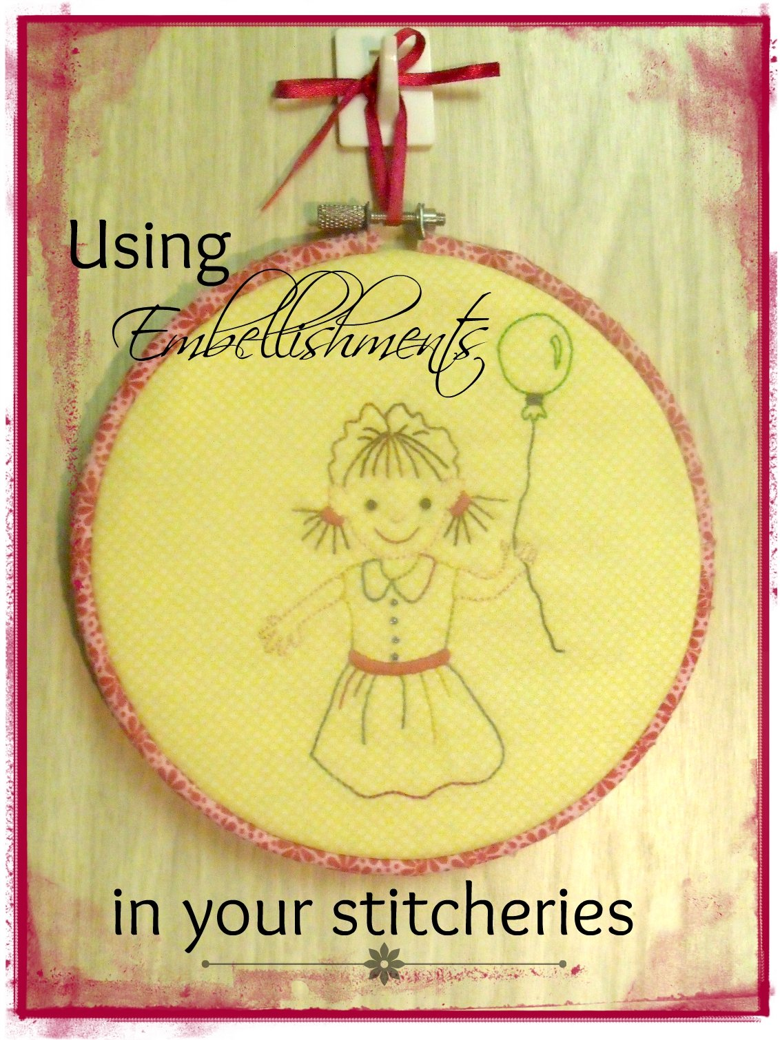 Using Embellishments in your Stitcheries