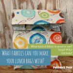 make your lunch bags what fabric? Here is a great list and resource with fabric descriptions to help you out.