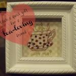 Stitch a quick gift for a tea-loving friend