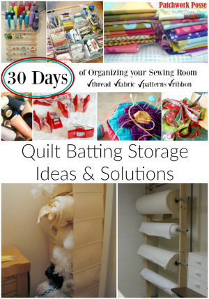 organize your sewing room and creative space. 30 days of ideas and inspiration www.patchworkposse.com how to store quilt batting