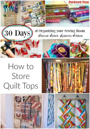 organize your sewing room and creative space. 30 days of ideas and inspiration www.patchworkposse.com how to store unfinished quilt tops