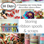 organize your sewing room and creative space. 30 days of ideas and inspiration www.patchworkposse.com storing ribbon spools and ribbon scraps