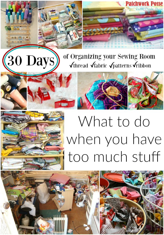 organize your sewing room and creative space. 30 days of ideas and inspiration www.patchworkposse.com when you have too much stuff