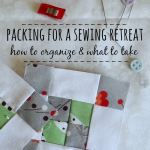 packing for a sewing retreat how to organize and what to pack