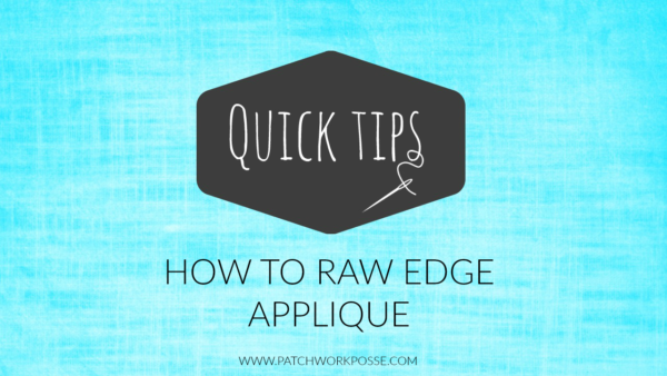 HOW TO RAW EDGE APPLIQUE WITH VIDEO