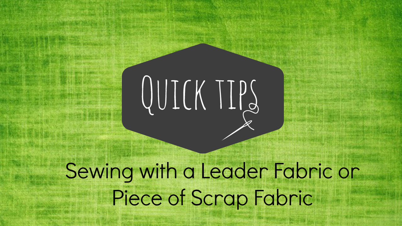 Sew Smoothly With A Leader Fabric Or Piece Of Scrap Fabric