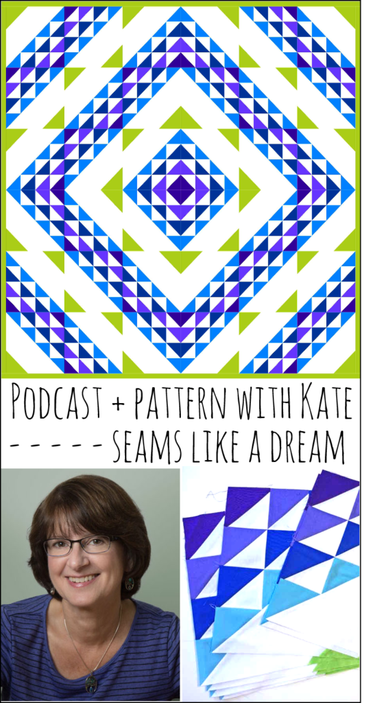 kate seams like a dream podcast. Get to know her and find out what her pattern is for quilt group members!