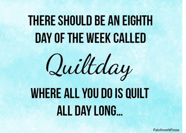 There should be an eighth day of the week called QUILTDAY where all you do is quilt. All day long....