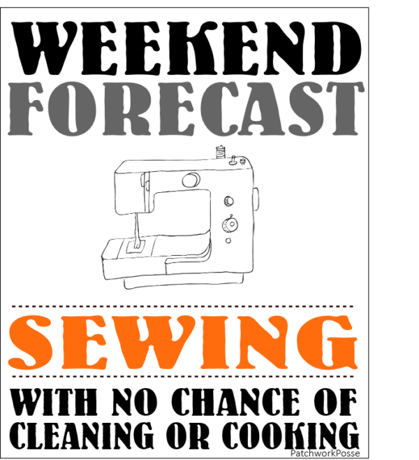 Weekend Forecast: sewing with no chance of cleaning or cooking.  I'll take this kind of weather!
