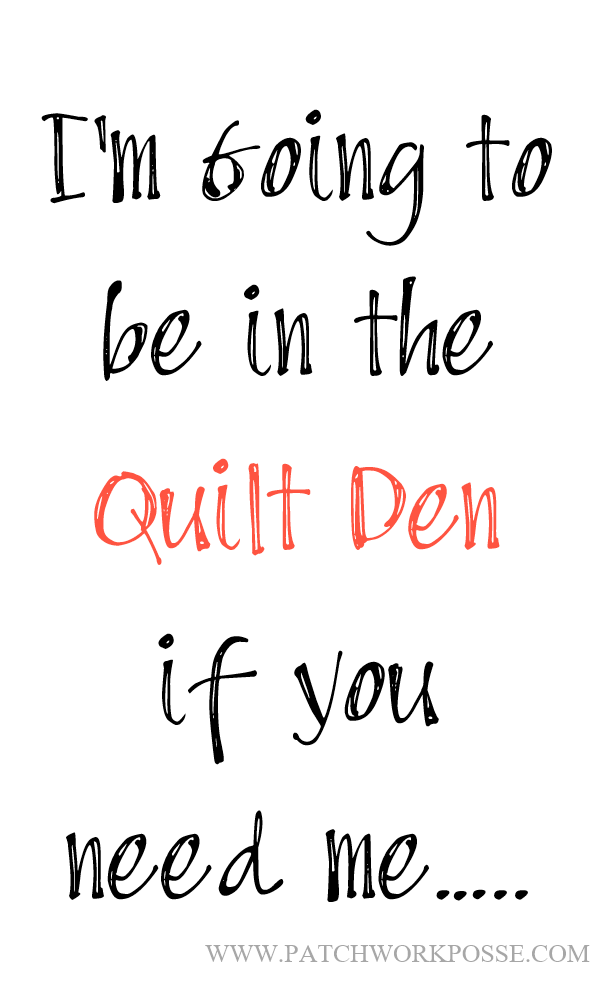 I'm going to be in the quilt den if you need me.  Quilting meme
