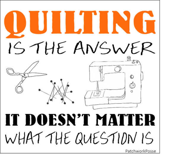 Quilting is the answer, it doesn't matter what the question is