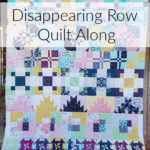 disappearing row quilt along on patchwork posse