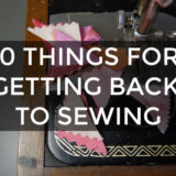 10 Things That Help Keep Your Sewing Projects Going
