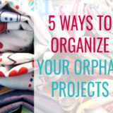 5 Ways to Organize Your Quilt Orphan Projects