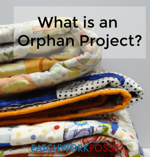 What is an Orphan Quilt Block or Projects? - Patchwork Posse